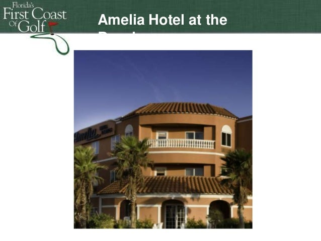 Amelia Hotel at the Beach  Florida's First Coast of Golf  Florida's First Coast of Golf Florida's First Coast of Golf Flor...