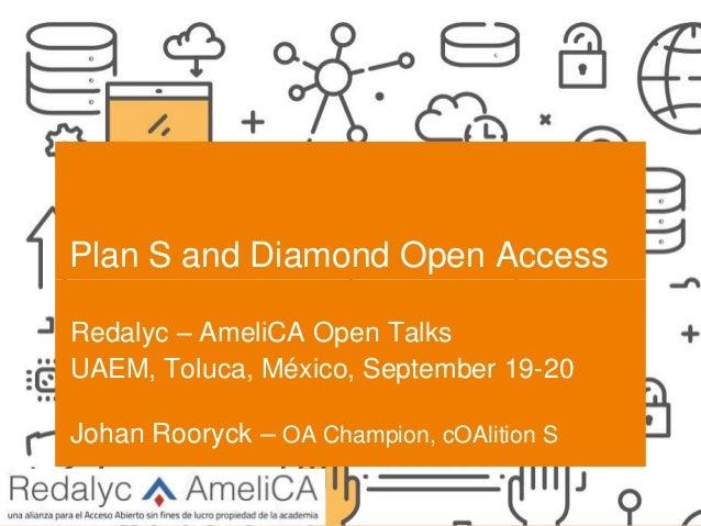 SCIENCE EUROPE I 21-2-2020 Plan S and Diamond Open Access Redalyc – AmeliCA Open Talks UAEM, Toluca, México, September 19-...