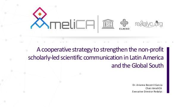 Acooperativestrategytostrengthenthenon-profit scholarly-ledscientificcommunicationinLatinAmerica andtheGlobalSouth Dr. Ari...