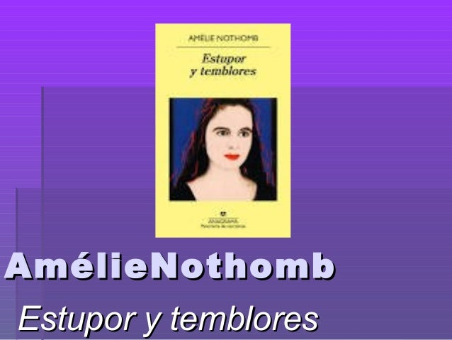 AmélieNothombAmélieNothomb Estupor y tembloresEstupor y temblores