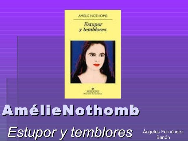 AmélieNothombAmélieNothomb Estupor y tembloresEstupor y temblores Ángeles Fernández Bañón