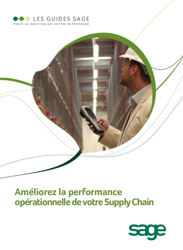 LES GUIDES SAGE POUR LA GESTION DE VOTRE ENTREPRISE  Améliorez la performance opérationnelle de votre Supply Chain