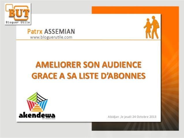 AMELIORER SON AUDIENCE GRACE A SA LISTE D'ABONNES  Abidjan ,le jeudi 24 Octobre 2013