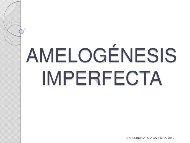 AMELOGÉNESIS IMPERFECTA CAROLINA GARCIA CARRERA, 2012