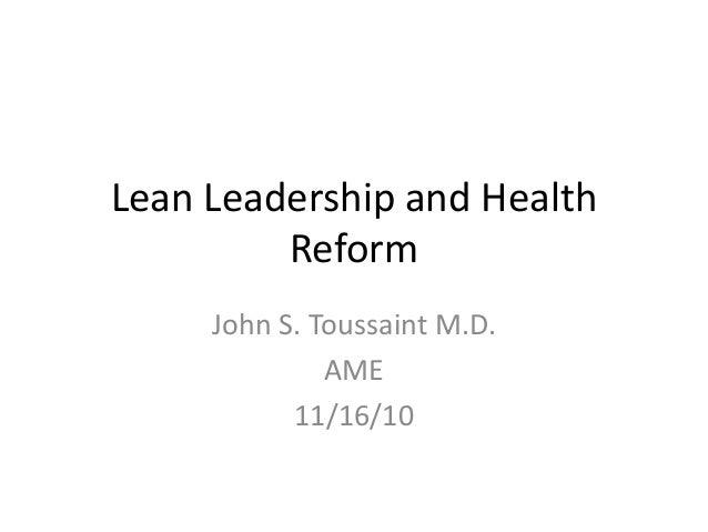 John S. Toussaint M.D. AME 11/16/10 Lean Leadership and Health Reform