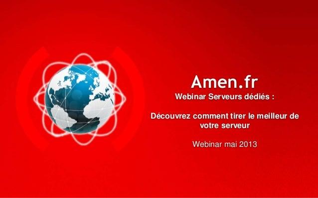 Amen.frWebinar Serveurs dédiés :Découvrez comment tirer le meilleur devotre serveurWebinar mai 2013