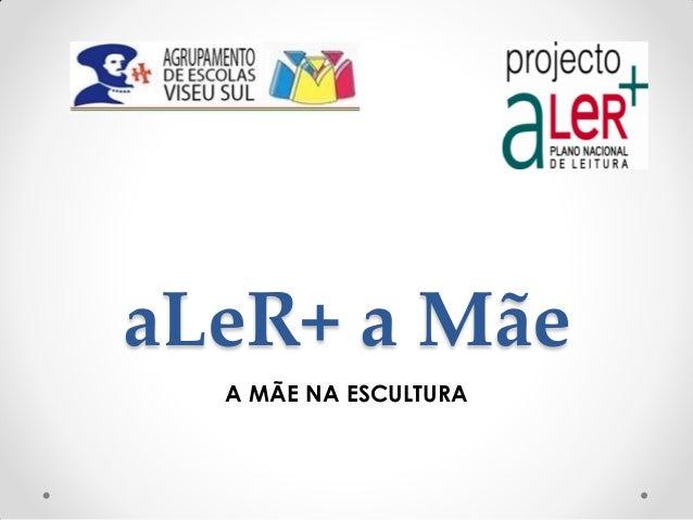 aLeR+ a MãeA MÃE NA ESCULTURA