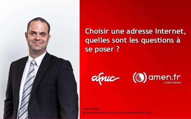 Choisir une adresse Internet, quelles sont les questions à se poser ? Julien Naillet Responsable Communication et Partenar...