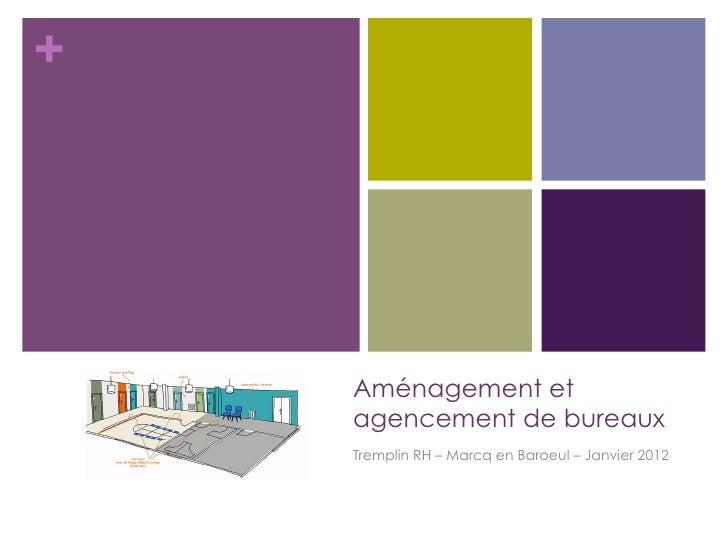 +    Aménagement et    agencement de bureaux    Tremplin RH – Marcq en Baroeul – Janvier 2012