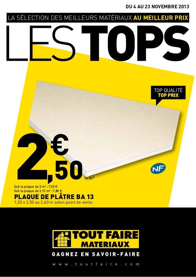 DU 4 AU 23 NOVEMBRE 2013  LA SÉLECTION DES MEILLEURS MATÉRIAUX AU MEILLEUR PRIX  TOP QUALITÉ TOP PRIX  2,50 €  le m²  Soit...