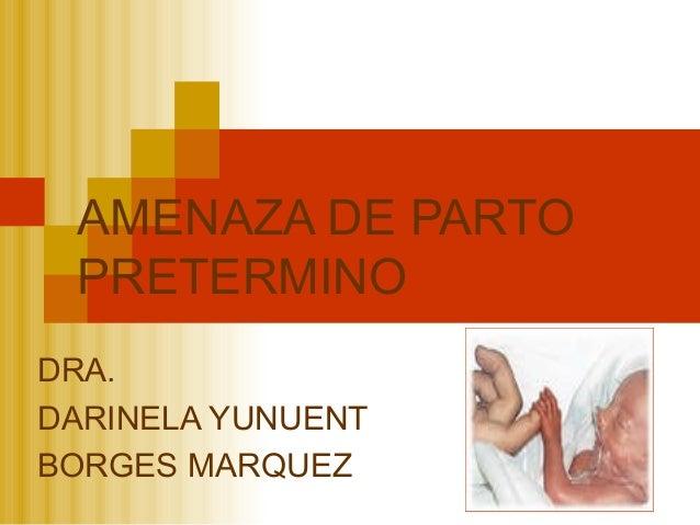 AMENAZA DE PARTO PRETERMINO DRA. DARINELA YUNUENT BORGES MARQUEZ