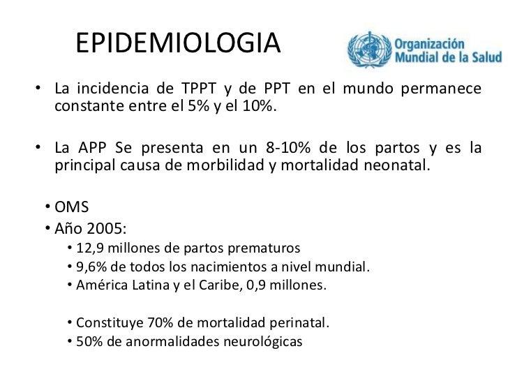 EPIDEMIOLOGIA<br />La incidencia de TPPT y de PPT en el mundo permanece constante entre el 5% y el 10%.<br />La APP Se pre...