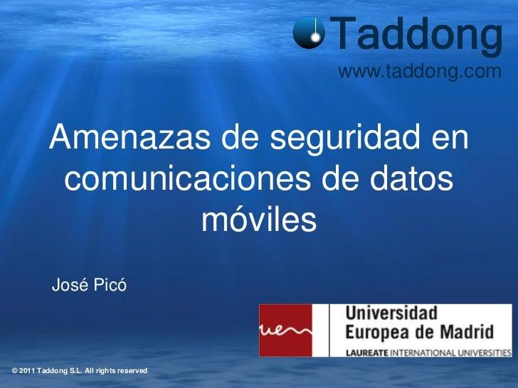 www.taddong.com          Amenazas de seguridad en           comunicaciones de datos                  móviles           Jos...