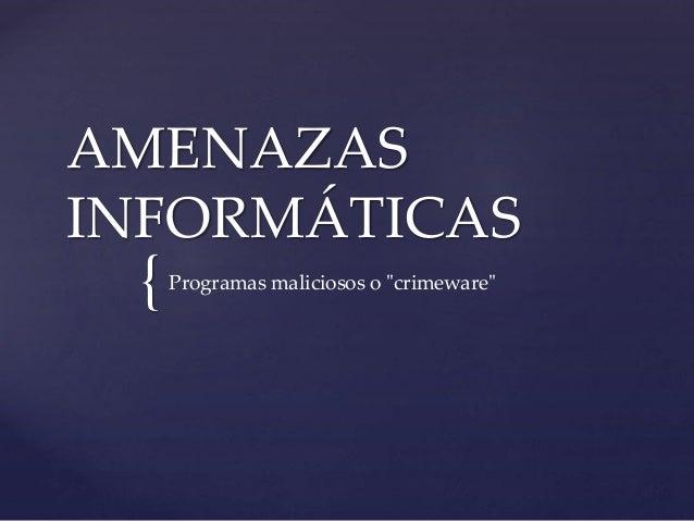 """AMENAZAS INFORMÁTICAS Programas maliciosos o """"crimeware"""" {"""