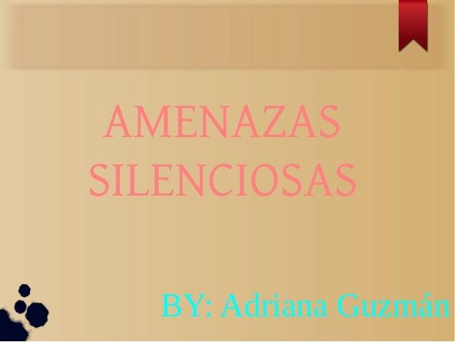 AMENAZASSILENCIOSASBY: Adriana Guzmán
