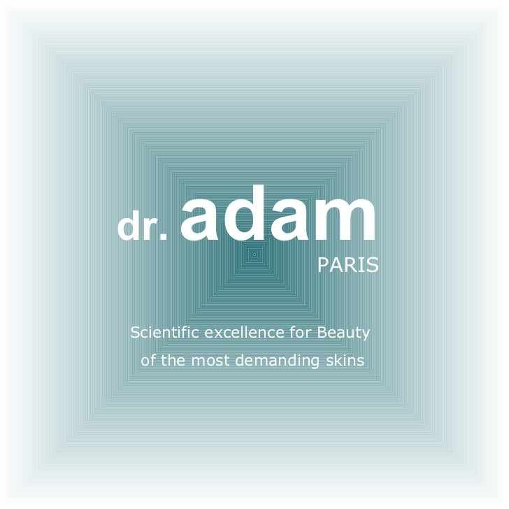 dr .   adam PARIS Scientific excellence for Beauty  of the most demanding skins