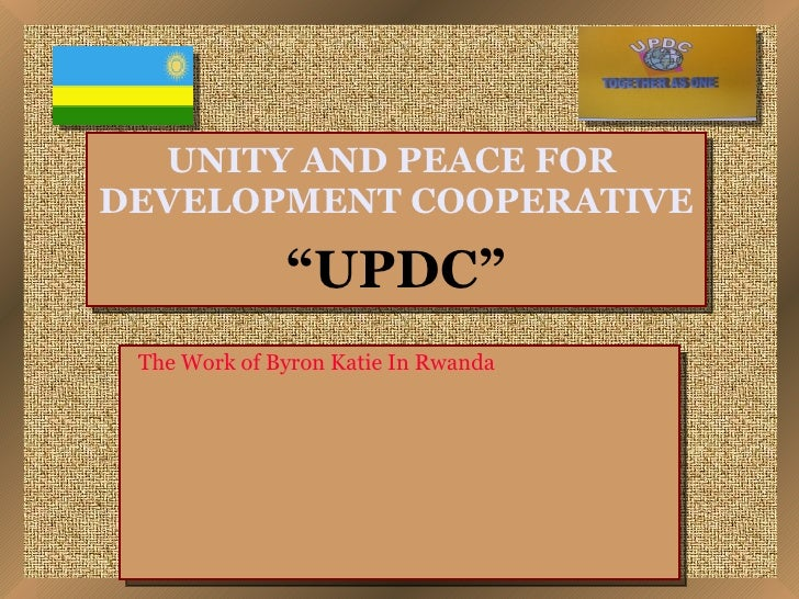 "UNITY AND PEACE FOR  DEVELOPMENT COOPERATIVE ""UPDC""   The Work of Byron Katie In Rwanda"