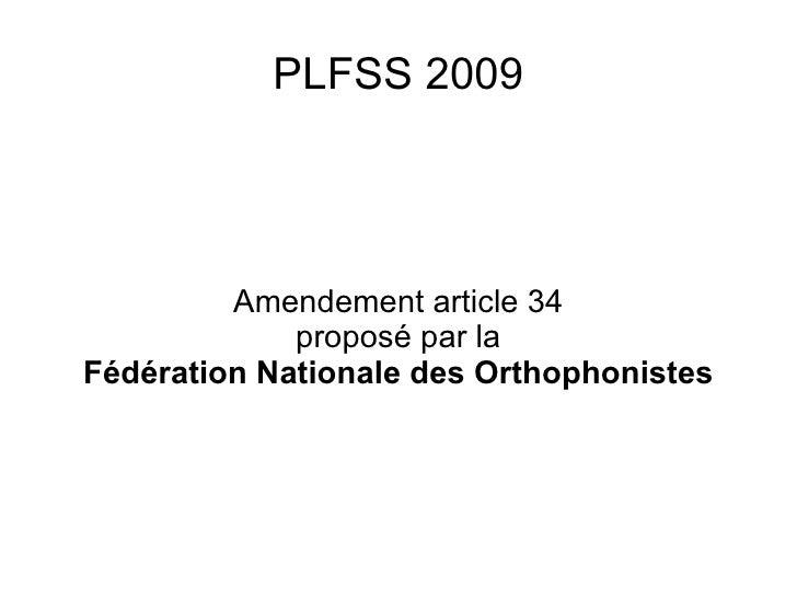 PLFSS 2009              Amendement article 34              proposé par la Fédération Nationale des Orthophonistes
