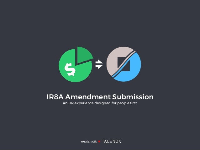 IR8A Amendment Submission An HR experience designed for people first. made with ♥