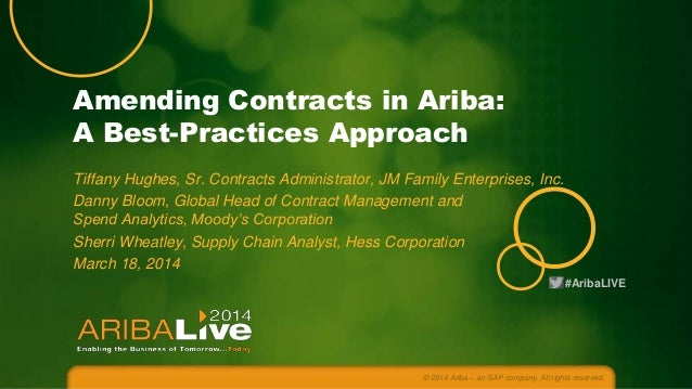 Amending Contracts in Ariba: A Best-Practices Approach Tiffany Hughes, Sr. Contracts Administrator, JM Family Enterprises,...
