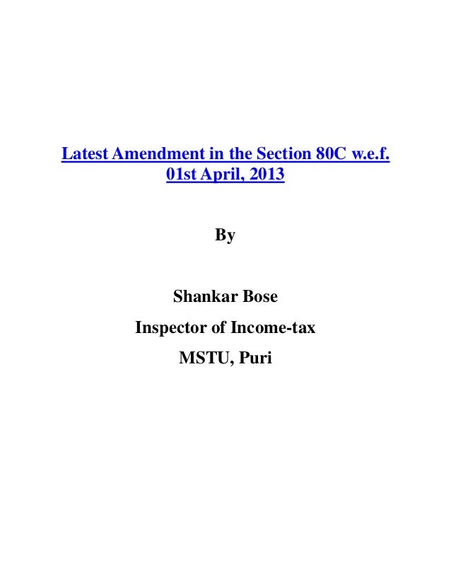 Latest Amendment in the Section 80C w.e.f.            01st April, 2013                   By              Shankar Bose     ...