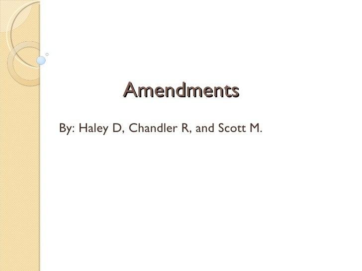 Amendments By: Haley D, Chandler R, and Scott M.