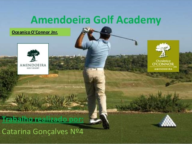 Amendoeira Golf Academy Oceanico O'Connor Jnr.  Trabalho realizado por: Catarina Gonçalves Nº4