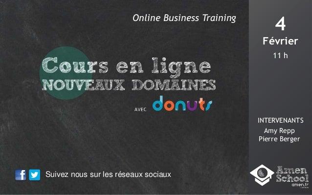 Online Business Training  4 Février 11 h  INTERVENANTS Amy Repp Pierre Berger  Suivez nous sur les réseaux sociaux
