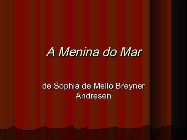 A Menina do MarA Menina do Mar de Sophia de Mello Breynerde Sophia de Mello Breyner AndresenAndresen