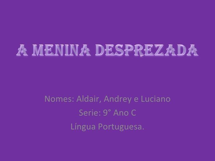 Nomes: Aldair, Andrey e Luciano Serie: 9° Ano C Língua Portuguesa.