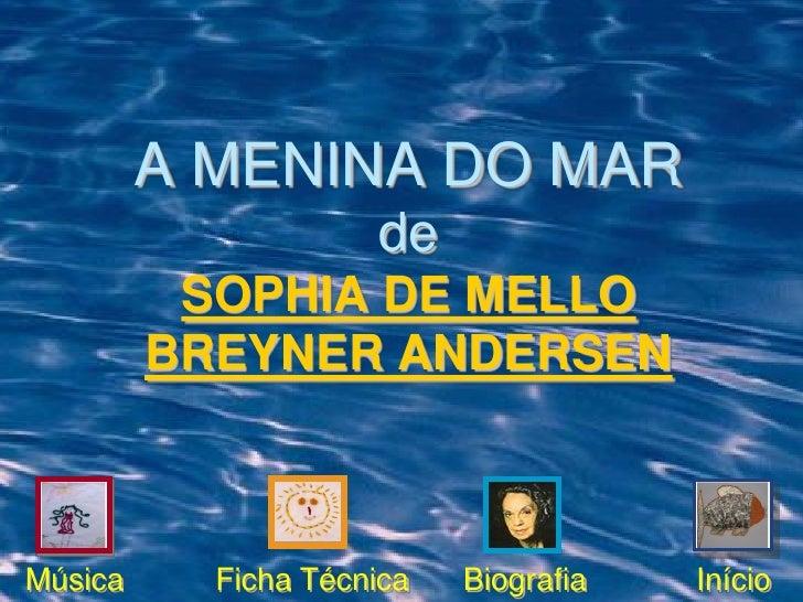 A MENINA DO MAR                     de          SOPHIA DE MELLO         BREYNER ANDERSENMúsica     Ficha Técnica   Biograf...