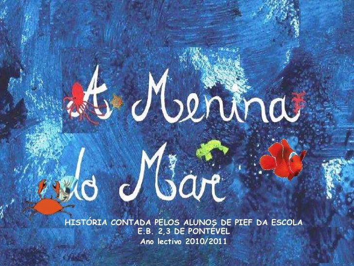 HISTÓRIA CONTADA PELOS ALUNOS DE PIEF DA ESCOLA E.B. 2,3 DE PONTÉVEL<br />Ano lectivo 2010/2011<br />