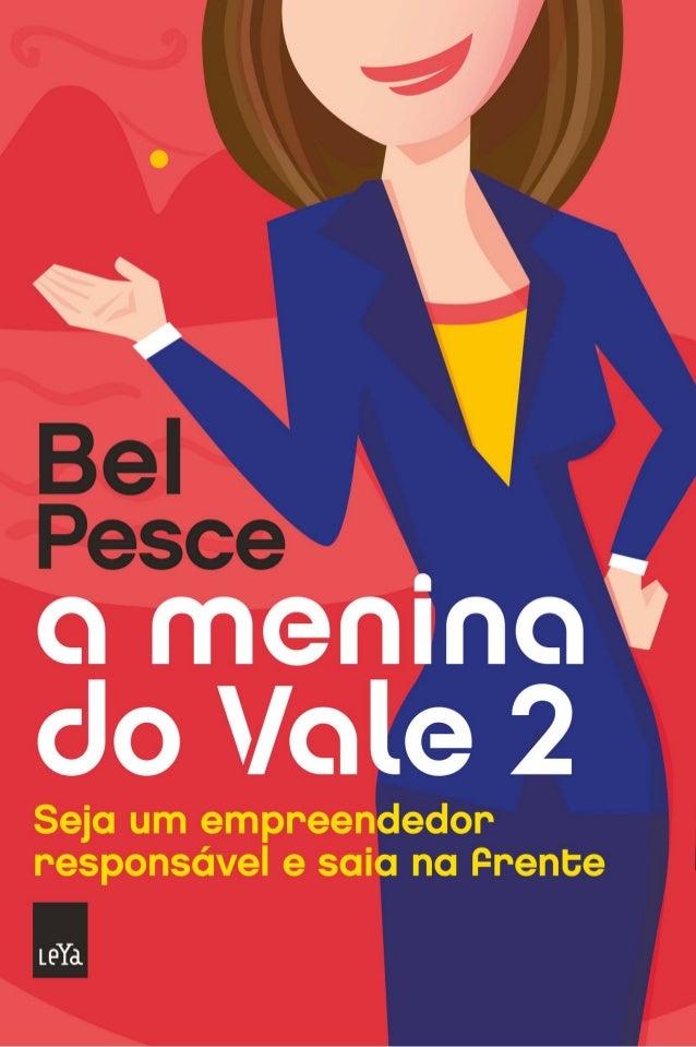 Copyright © 2014 Bel Pesce Revisão: Thiago Brigada Ilustração: Fátima Ventapane Design de capa: Marcelo Martinez | Laborat...