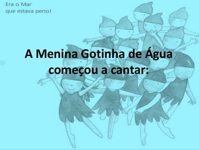 A Menina Gotinha de Águacomeçou a cantar: