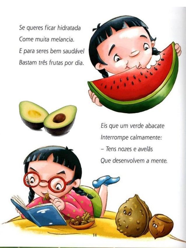 Se queres ficar hidratada Come muita melancia.  _f   l  E para seres bem saudável    s'  Bastam três frutas por dia.  hluâ...