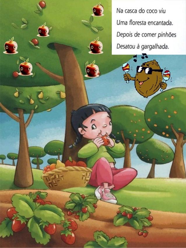 Na casca do coco viu uma floresta encantada.  Depois de comer pinhões  Desatou à gargalhada.      . /- y > x r / e .  _í x...