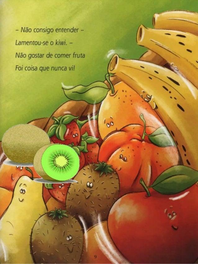 - Não consigo entender - Lamentou-se o kiwi.  - Não gostar de comer fruta  Foi coisa que nunca vi!
