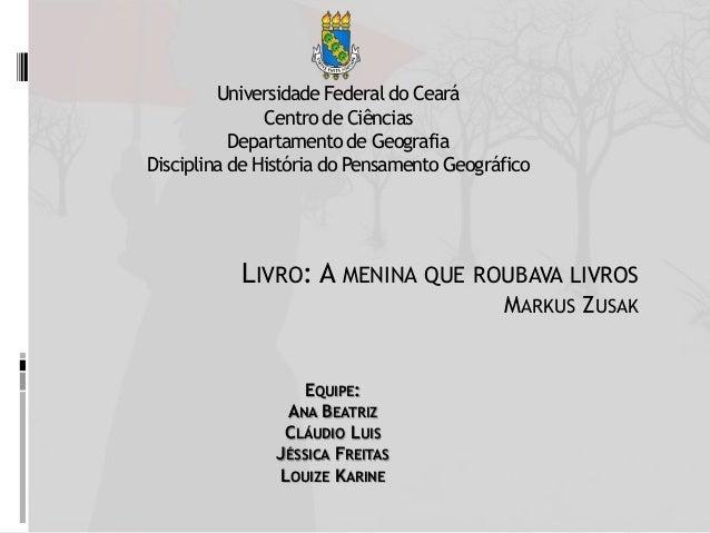 Universidade Federal do Ceará Centro de Ciências Departamento de Geografia Disciplina de História do Pensamento Geográfico...