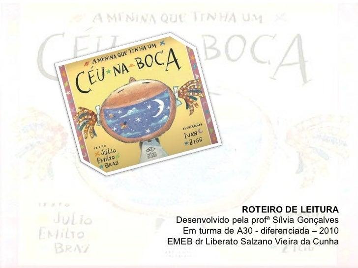ROTEIRO DE LEITURA Desenvolvido pela profª Sílvia Gonçalves Em turma de A30 - diferenciada – 2010 EMEB dr Liberato Salzano...