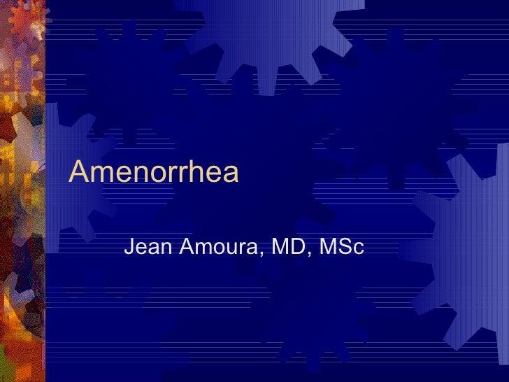 Amenorrhea Jean Amoura, MD, MSc