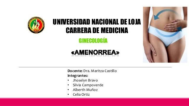 UNIVERSIDAD NACIONAL DE LOJA CARRERA DE MEDICINA GINECOLOGÍA Docente: Dra. Maritza Castillo Integrantes: • Jhoselyn Bravo ...