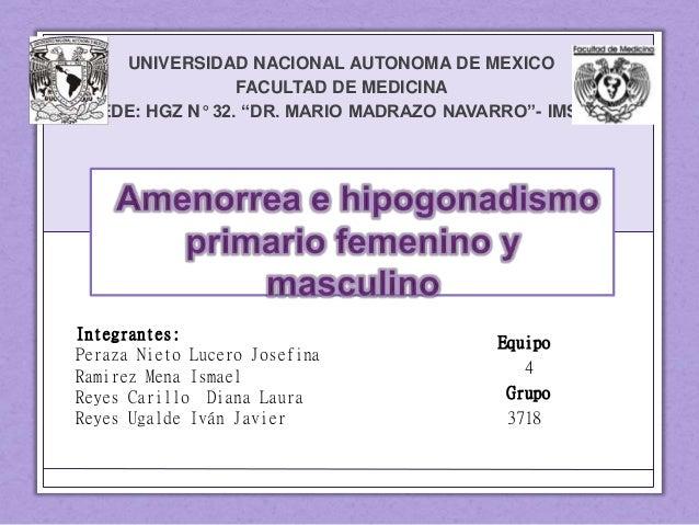 """UNIVERSIDAD NACIONAL AUTONOMA DE MEXICO FACULTAD DE MEDICINA SEDE: HGZ N° 32. """"DR. MARIO MADRAZO NAVARRO""""- IMSS. Integrant..."""