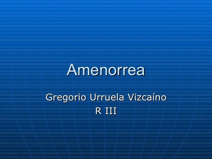 Amenorrea Gregorio Urruela Vizca íno R III