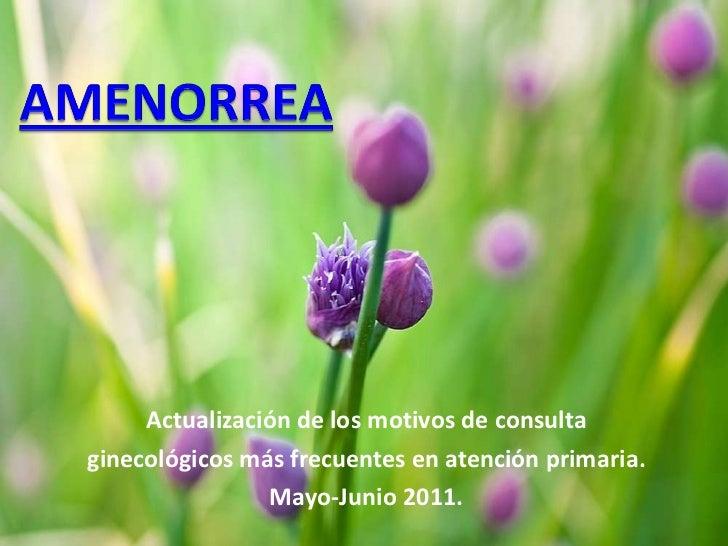 Actualización de los motivos de consulta ginecológicos más frecuentes en atención primaria. Mayo-Junio 2011.
