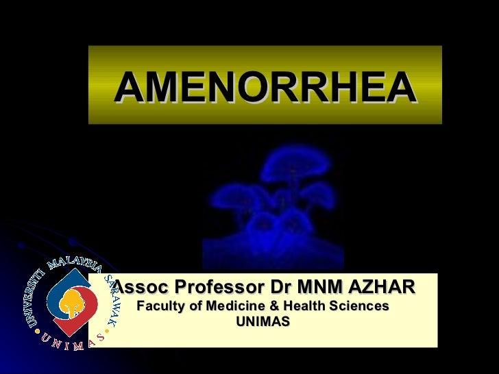 Assoc Professor Dr MNM AZHAR Faculty of Medicine & Health Sciences UNIMAS AMENORRHEA