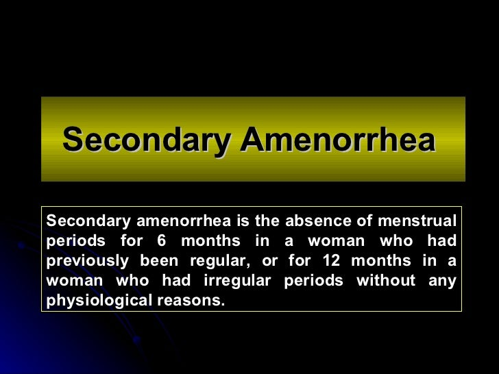 Secondary Amenorrhea   Secondary amenorrhea is the absence of menstrual periods for 6 months in a woman who had previously...