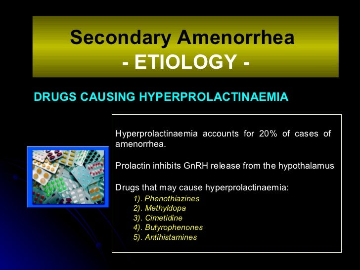 DRUGS CAUSING HYPERPROLACTINAEMIA Secondary Amenorrhea   - ETIOLOGY - Hyperprolactinaemia  accounts  for  20%  of  cases  ...