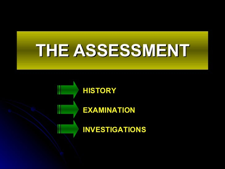 THE ASSESSMENT HISTORY EXAMINATION INVESTIGATIONS