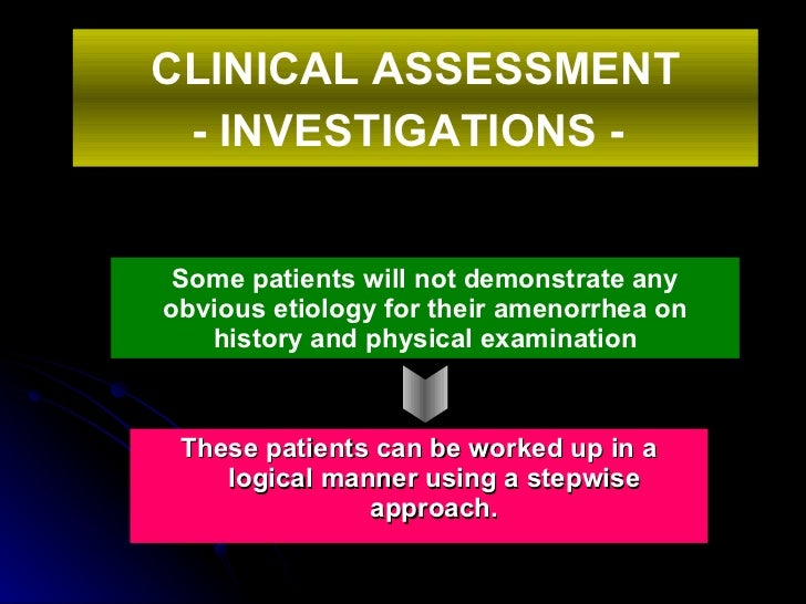 Some patients will not demonstrate any obvious etiology for their amenorrhea on history and physical examination <ul><li>T...