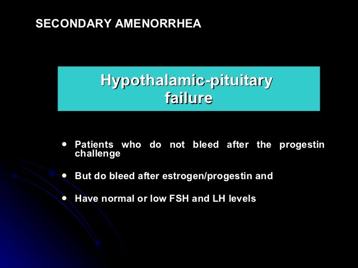 Hypothalamic-pituitary  failure <ul><li>Patients who do not bleed after the progestin challenge  </li></ul><ul><li>But do ...